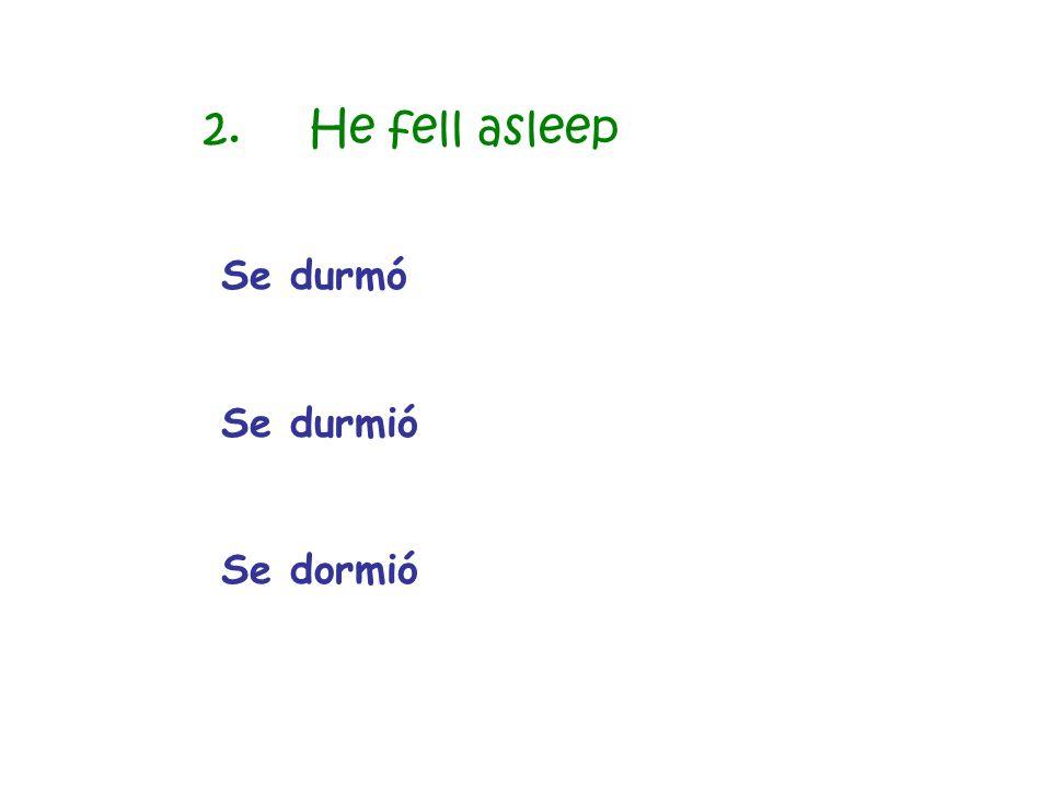 Se durmó Se durmió Se dormió 2.He fell asleep