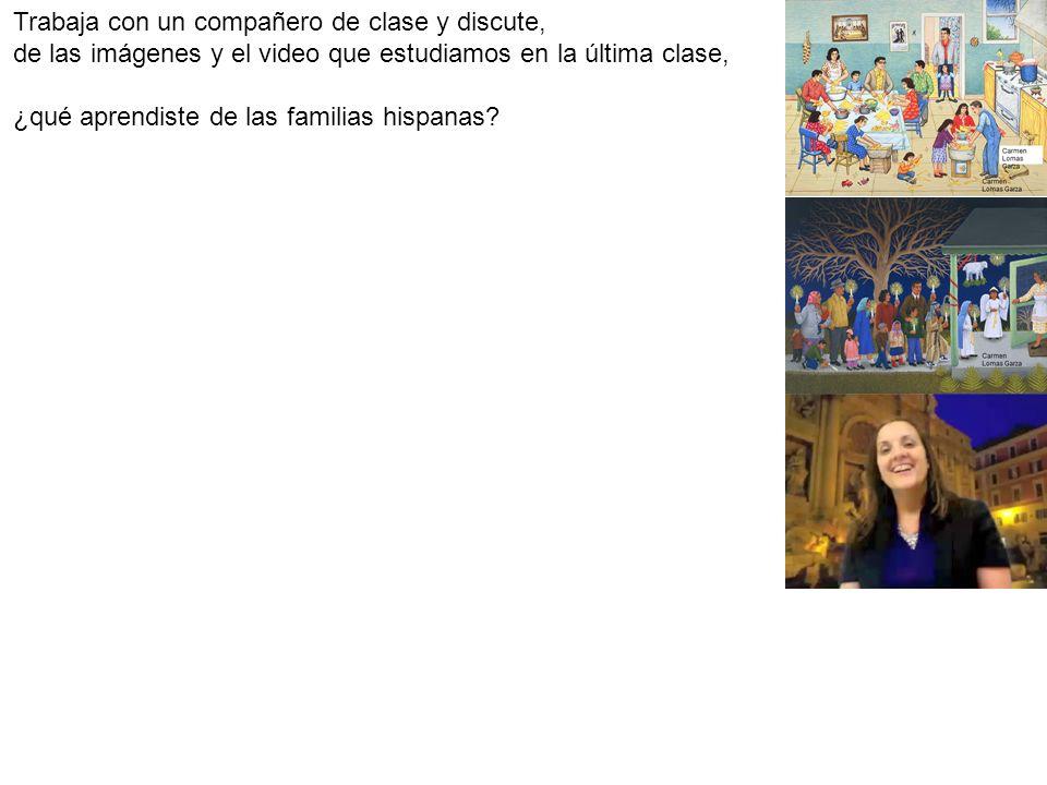Trabaja con un compañero de clase y discute, de las imágenes y el video que estudiamos en la última clase, ¿qué aprendiste de las familias hispanas