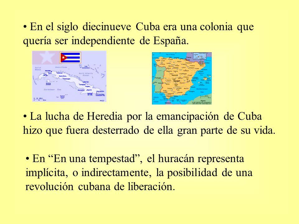 La lucha de Heredia por la emancipación de Cuba hizo que fuera desterrado de ella gran parte de su vida. En En una tempestad, el huracán representa im