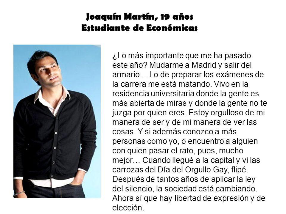 Joaquín Martín, 19 años Estudiante de Económicas ¿Lo más importante que me ha pasado este año? Mudarme a Madrid y salir del armario… Lo de preparar lo