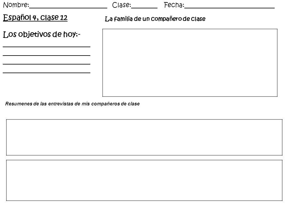 Español 4, clase 12 Los objetivos de hoy:- ________________________ ________________________ Nombre:________________________ Clase:________ Fecha:____