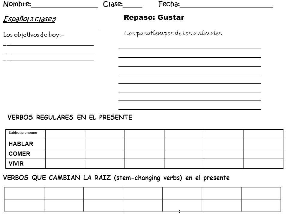 Español 2 clase 5 Los objetivos de hoy:- ____________________________ Nombre:_____________________ Clase:______ Fecha:_____________________________ :.