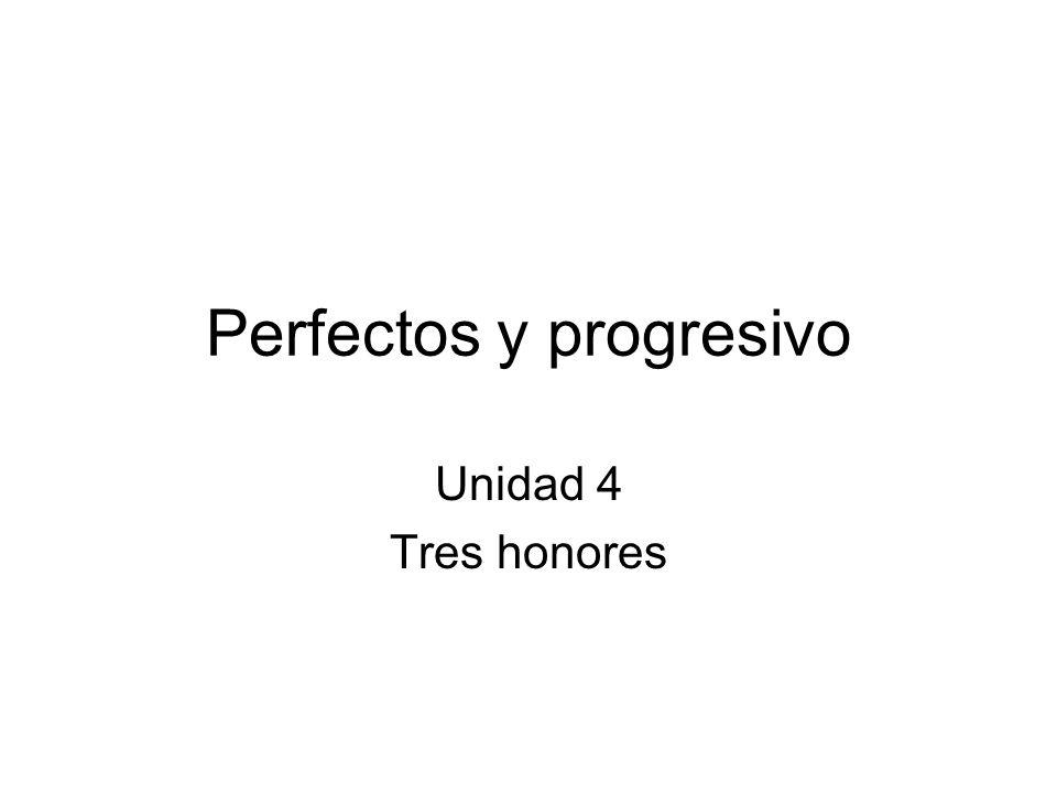 Perfectos y progresivo Unidad 4 Tres honores