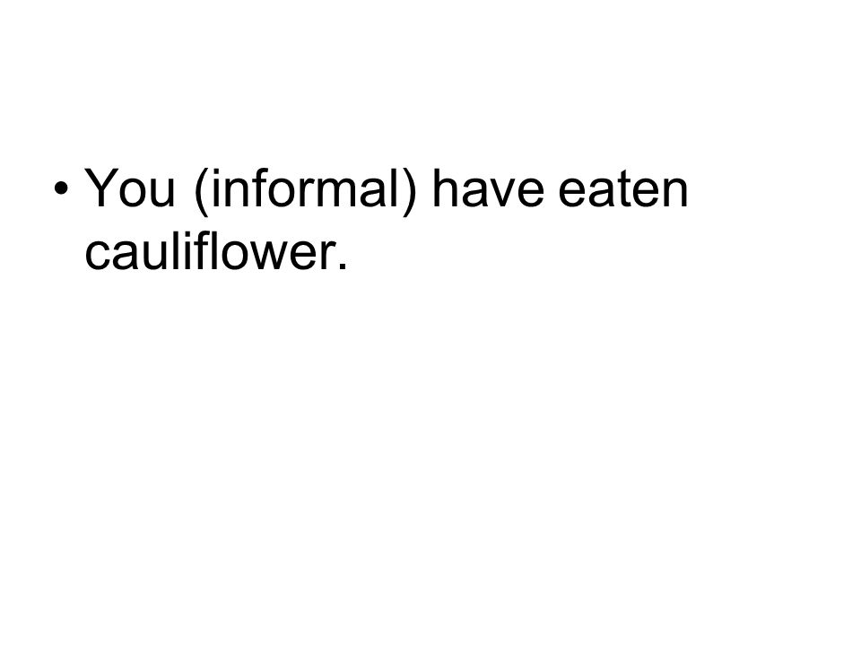 You (informal) have eaten cauliflower.