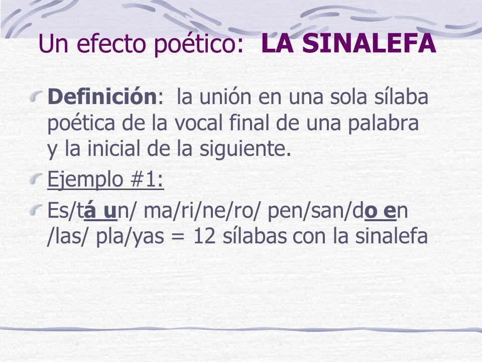 Un efecto poético: LA SINALEFA Definición: la unión en una sola sílaba poética de la vocal final de una palabra y la inicial de la siguiente. Ejemplo