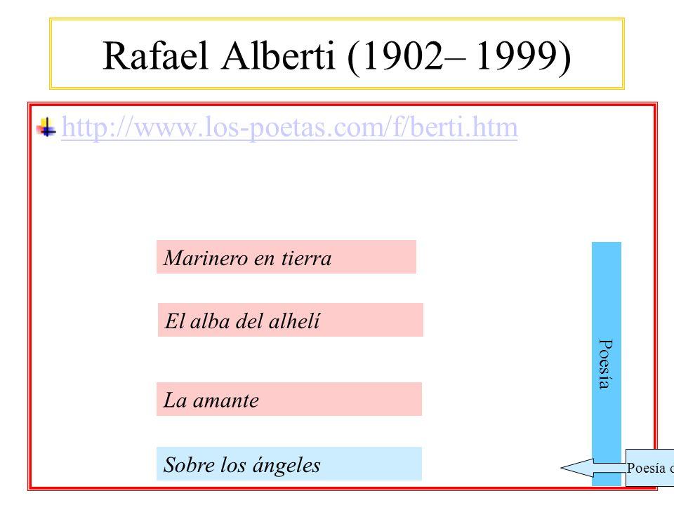 Rafael Alberti (1902– 1999) http://www.los-poetas.com/f/berti.htm Sobre los ángeles Marinero en tierra Poesía La amante El alba del alhelí Poesía de v