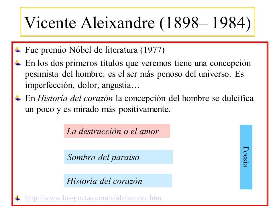 Vicente Aleixandre (1898– 1984) Fue premio Nóbel de literatura (1977) En los dos primeros títulos que veremos tiene una concepción pesimista del hombr