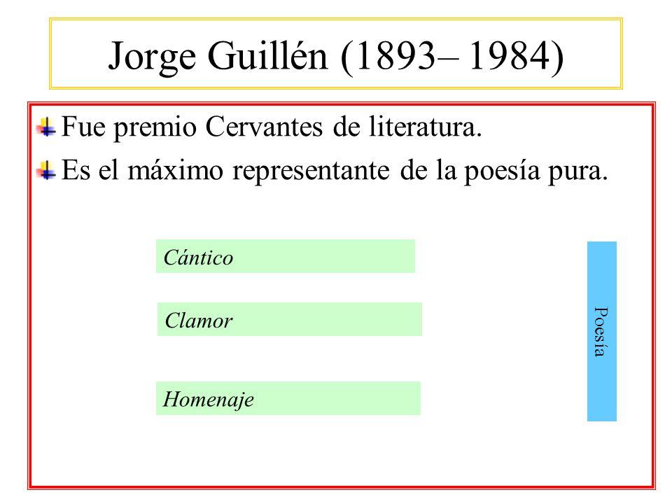 Jorge Guillén (1893– 1984) Fue premio Cervantes de literatura. Es el máximo representante de la poesía pura. Cántico Poesía Homenaje Clamor