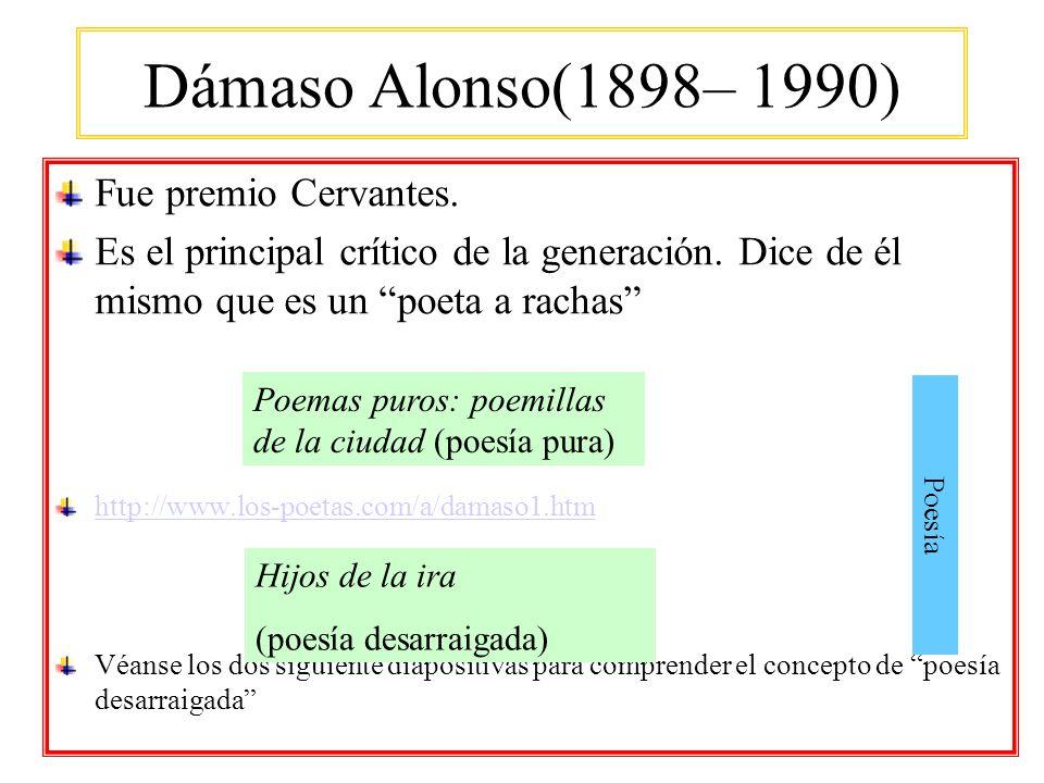 Dámaso Alonso(1898– 1990) Fue premio Cervantes. Es el principal crítico de la generación. Dice de él mismo que es un poeta a rachas http://www.los-poe