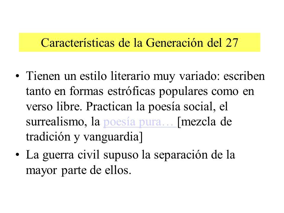 Características de la Generación del 27 Tienen un estilo literario muy variado: escriben tanto en formas estróficas populares como en verso libre. Pra