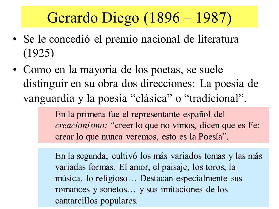 Gerardo Diego (1896 – 1987) Se le concedió el premio nacional de literatura (1925) Como en la mayoría de los poetas, se suele distinguir en su obra do