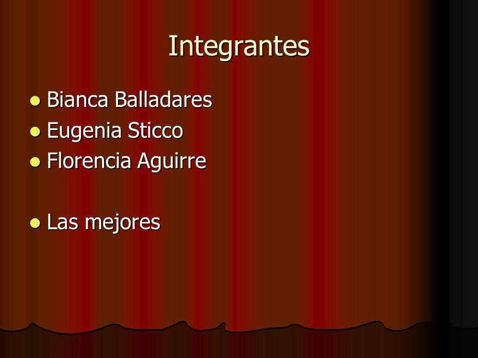 Integrantes Bianca Balladares Bianca Balladares Eugenia Sticco Eugenia Sticco Florencia Aguirre Florencia Aguirre Las mejores Las mejores