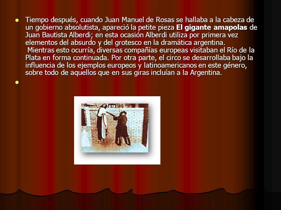 Tiempo después, cuando Juan Manuel de Rosas se hallaba a la cabeza de un gobierno absolutista, apareció la petite pieza El gigante amapolas de Juan Ba