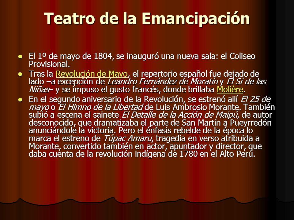 Teatro de la Emancipación El 1º de mayo de 1804, se inauguró una nueva sala: el Coliseo Provisional. El 1º de mayo de 1804, se inauguró una nueva sala
