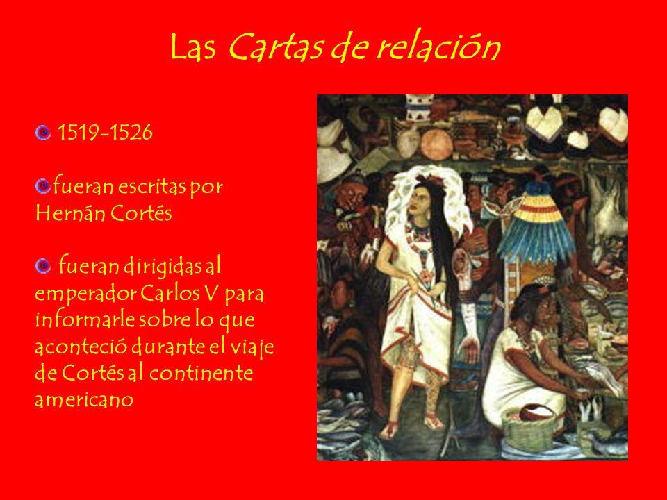 Las Cartas de relación 1519-1526 fueran escritas por Hernán Cortés fueran dirigidas al emperador Carlos V para informarle sobre lo que aconteció duran