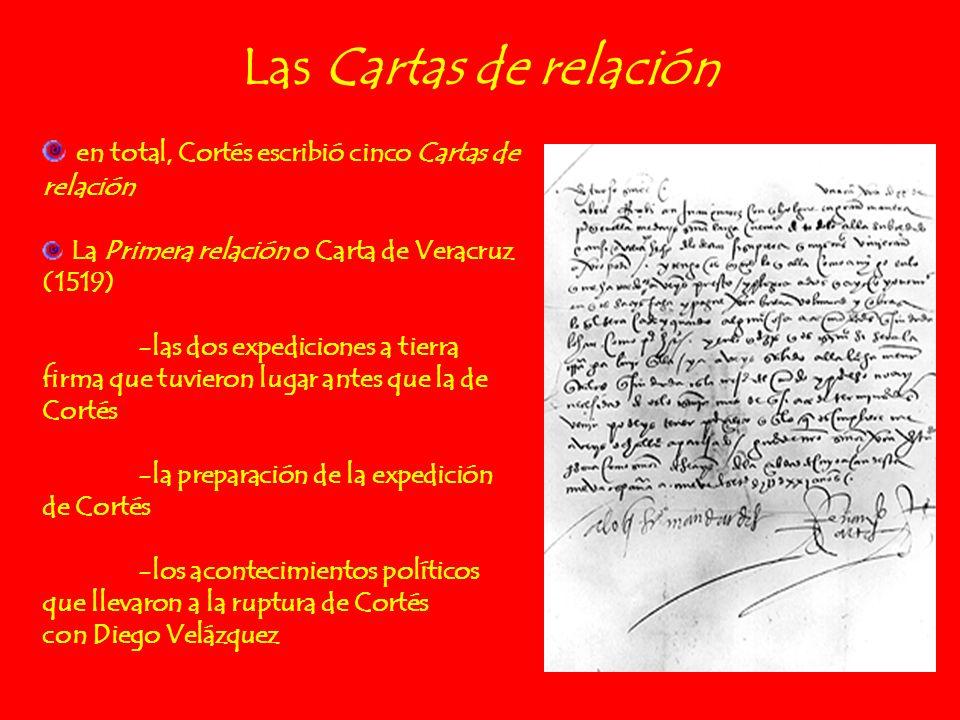 Las Cartas de relación en total, Cortés escribió cinco Cartas de relación La Primera relación o Carta de Veracruz (1519) -las dos expediciones a tierr