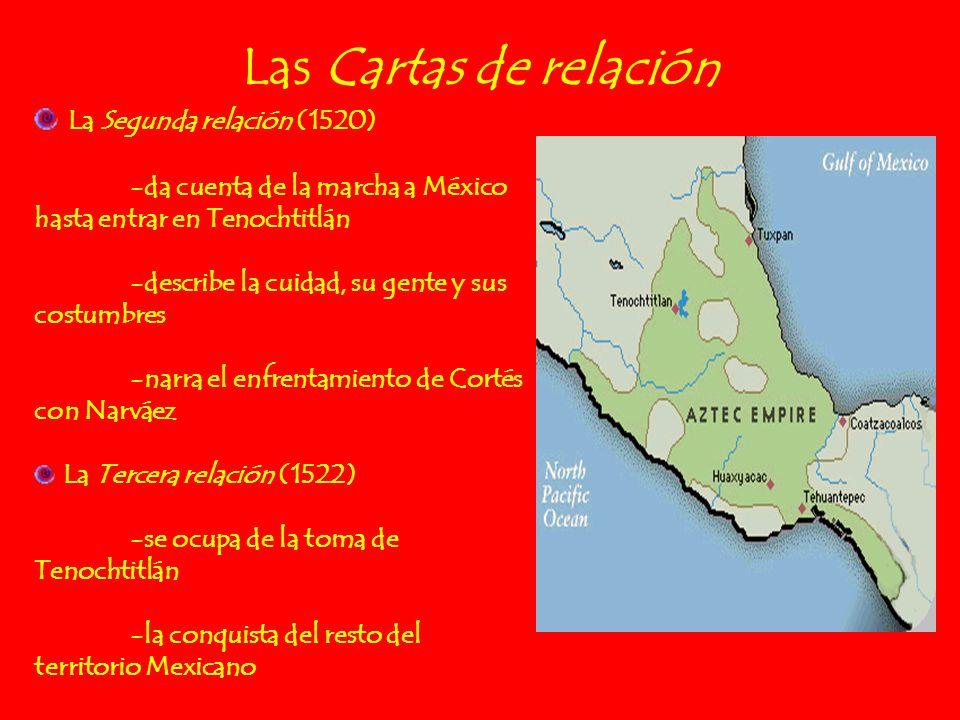 Las Cartas de relación La Segunda relación (1520) -da cuenta de la marcha a México hasta entrar en Tenochtitlán -describe la cuidad, su gente y sus co