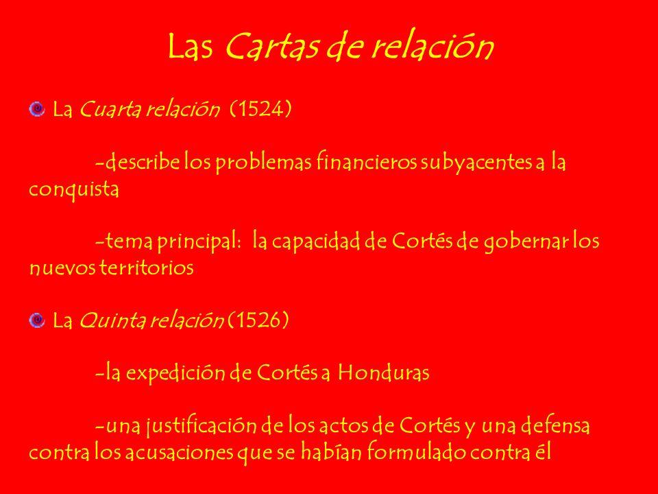 Las Cartas de relación La Cuarta relación (1524) -describe los problemas financieros subyacentes a la conquista -tema principal: la capacidad de Corté