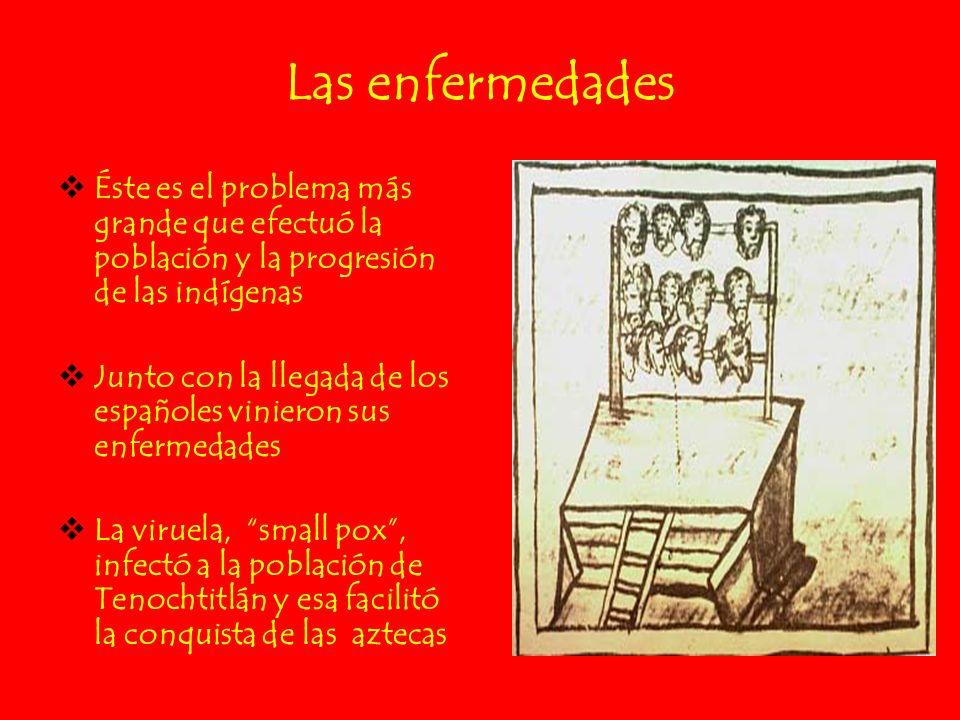 Las enfermedades Éste es el problema más grande que efectuó la población y la progresión de las indígenas Junto con la llegada de los españoles vinier