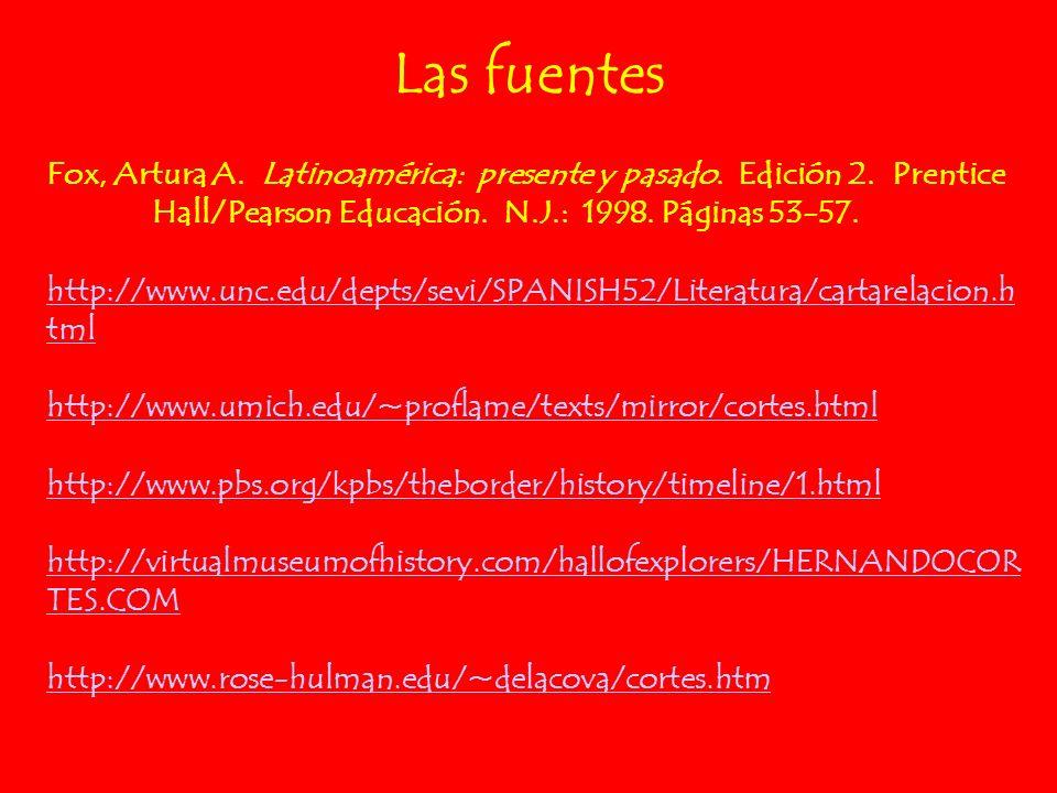 Las fuentes Fox, Artura A. Latinoamérica: presente y pasado. Edición 2. Prentice Hall/Pearson Educación. N.J.: 1998. Páginas 53-57. http://www.unc.edu
