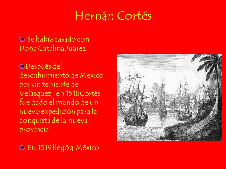 Se había casado con Doña Catalina Juárez Después del descubrimiento de México por un teniente de Velásquez, en 1518Cortés fue dado el mando de un nuev