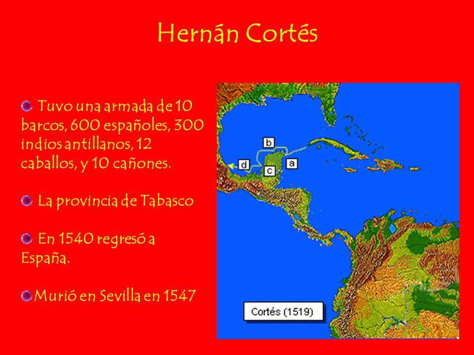 Tuvo una armada de 10 barcos, 600 españoles, 300 indios antillanos, 12 caballos, y 10 cañones. La provincia de Tabasco En 1540 regresó a España. Murió