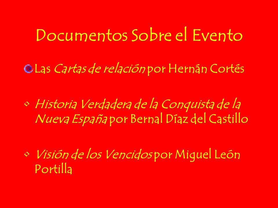 Documentos Sobre el Evento Las Cartas de relación por Hernán Cortés Historia Verdadera de la Conquista de la Nueva España por Bernal Díaz del Castillo