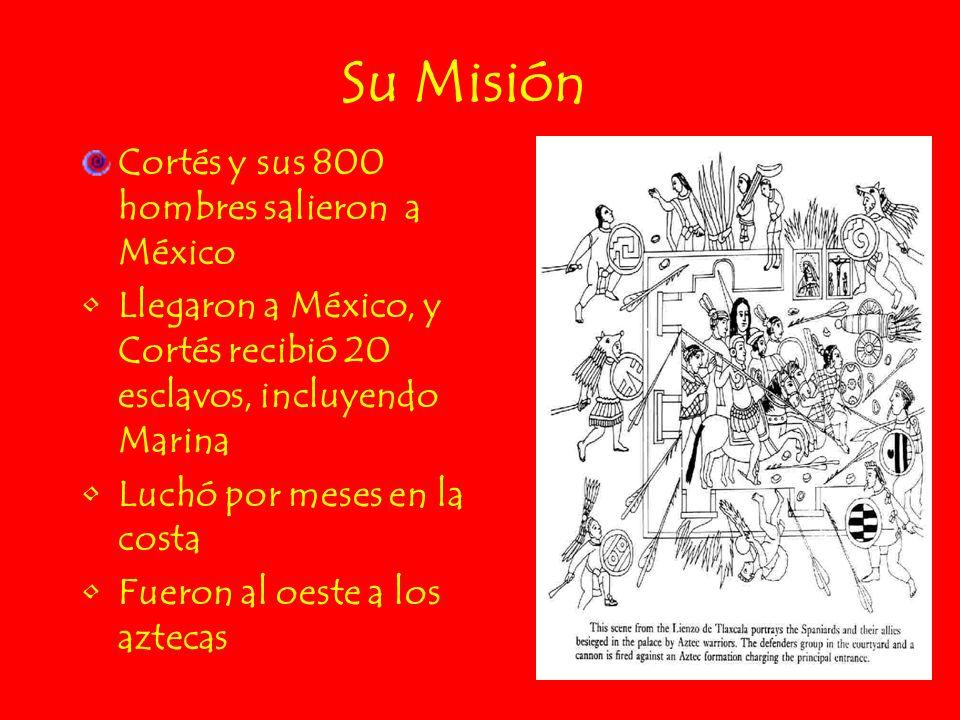 Su Misión Cortés y sus 800 hombres salieron a México Llegaron a México, y Cortés recibió 20 esclavos, incluyendo Marina Luchó por meses en la costa Fu