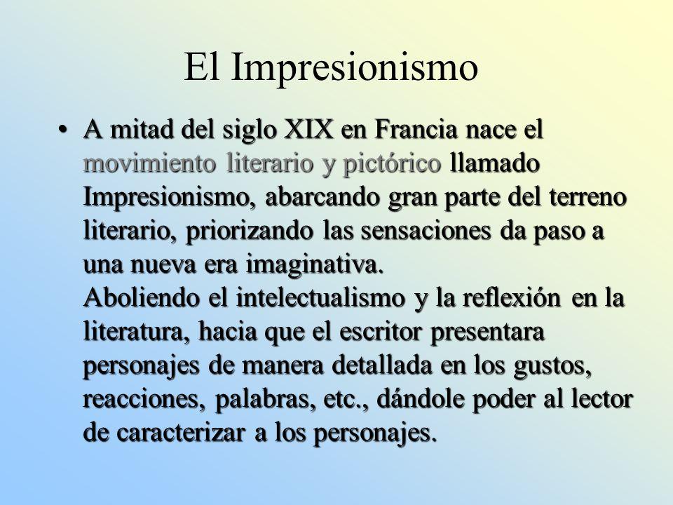 El Impresionismo A mitad del siglo XIX en Francia nace el movimiento literario y pictórico llamado Impresionismo, abarcando gran parte del terreno lit