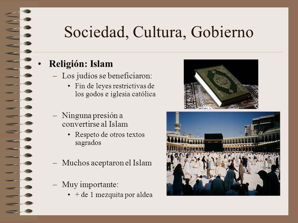 Sociedad, Cultura, Gobierno Religión: Islam –Los judíos se beneficiaron: Fin de leyes restrictivas de los godos e iglesia católica –Ninguna presión a