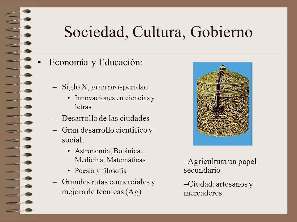 Sociedad, Cultura, Gobierno Economía y Educación: –Siglo X, gran prosperidad Innovaciones en ciencias y letras –Desarrollo de las ciudades –Gran desar