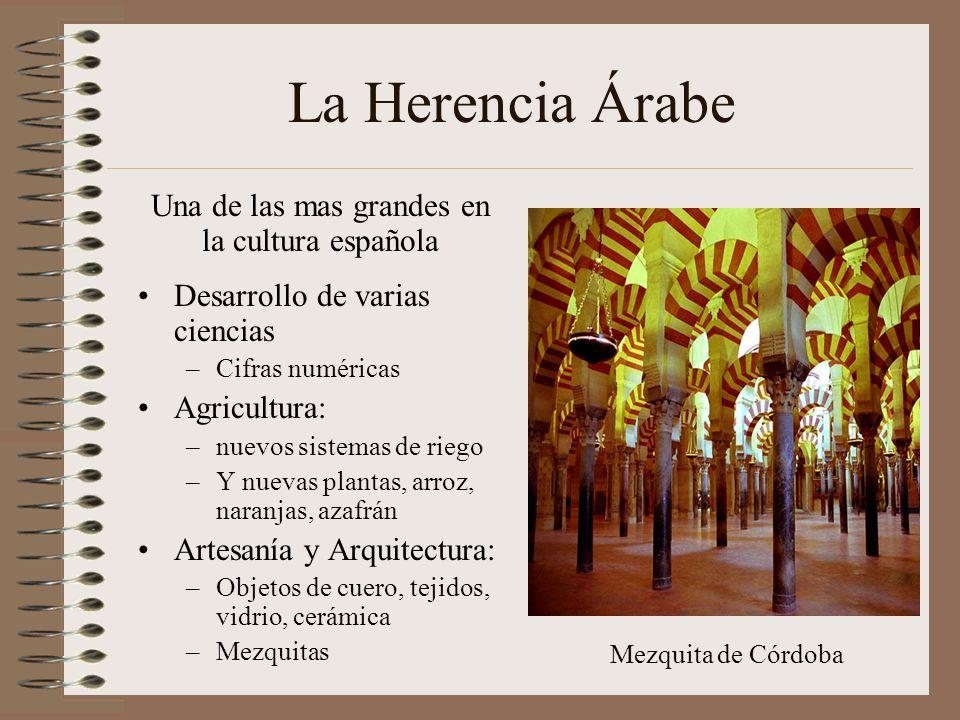 La Herencia Árabe Desarrollo de varias ciencias –Cifras numéricas Agricultura: –nuevos sistemas de riego –Y nuevas plantas, arroz, naranjas, azafrán A
