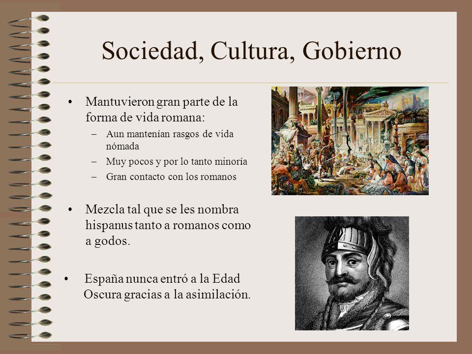 Sociedad, Cultura, Gobierno Mantuvieron gran parte de la forma de vida romana: –Aun mantenían rasgos de vida nómada –Muy pocos y por lo tanto minoría