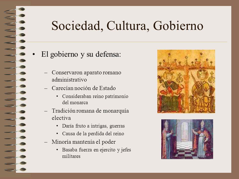 Sociedad, Cultura, Gobierno El gobierno y su defensa: –Conservaron aparato romano administrativo –Carecían noción de Estado Consideraban reino patrimo