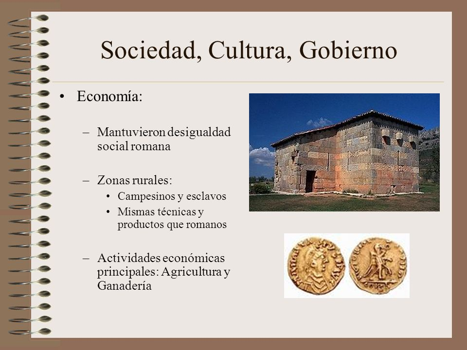 Sociedad, Cultura, Gobierno Economía: –Mantuvieron desigualdad social romana –Zonas rurales: Campesinos y esclavos Mismas técnicas y productos que rom