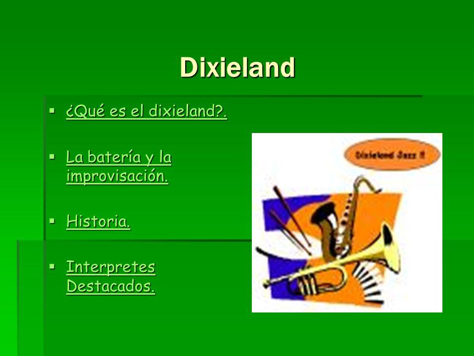 Dixieland Dixieland ¿Qué es el dixieland?. ¿Qué es el dixieland?. ¿Qué es el dixieland?. ¿Qué es el dixieland?. La batería y la improvisación. La bate