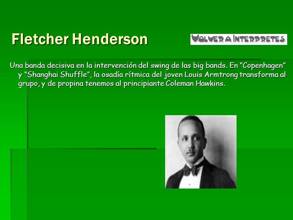Fletcher Henderson Una banda decisiva en la intervención del swing de las big bands. En Copenhagen y Shanghai Shuffle, la osadía rítmica del joven Lou