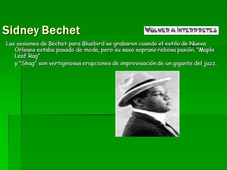 Sidney Bechet Las sesiones de Bechet para Bluebird se grabaron cuando el estilo de Nueva Orleans estaba pasado de moda, pero su saxo soprano rebosa pa