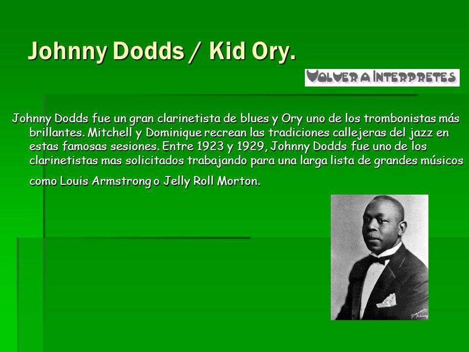 Johnny Dodds / Kid Ory. Johnny Dodds fue un gran clarinetista de blues y Ory uno de los trombonistas más brillantes. Mitchell y Dominique recrean las