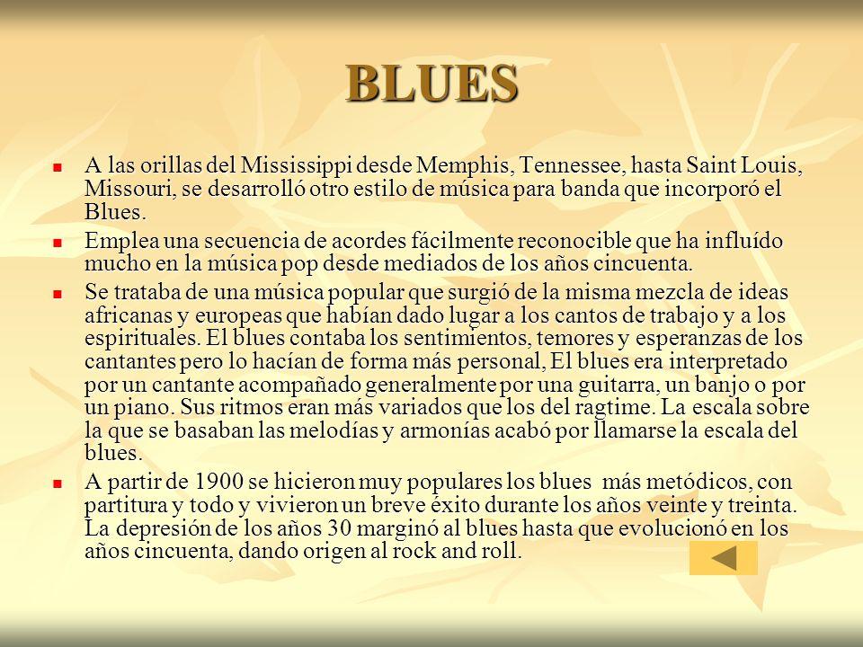 BLUES A las orillas del Mississippi desde Memphis, Tennessee, hasta Saint Louis, Missouri, se desarrolló otro estilo de música para banda que incorpor