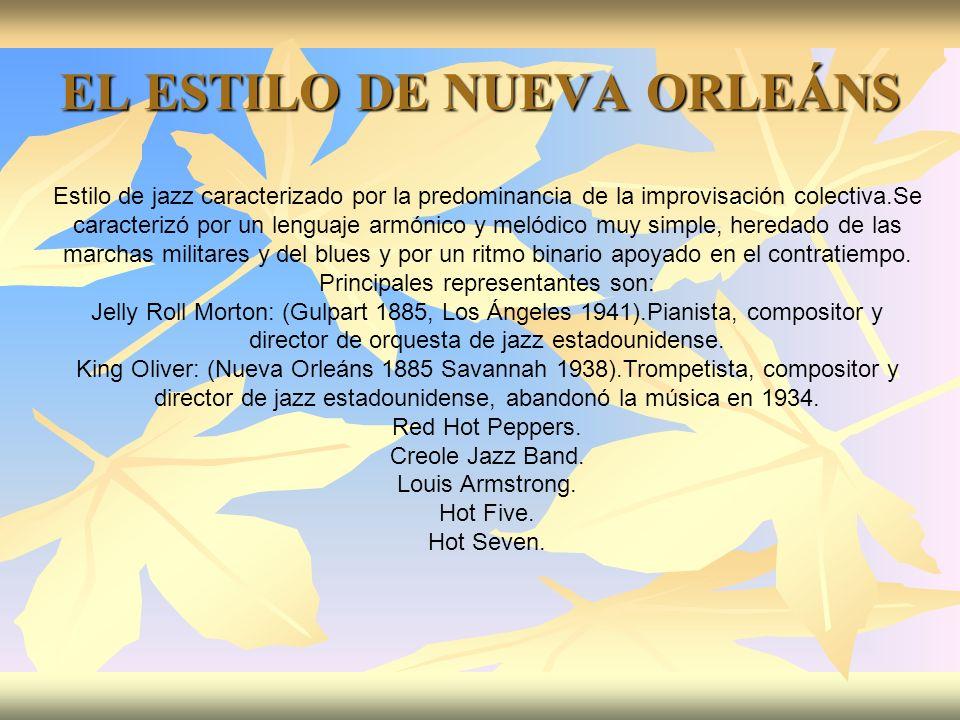 EL ESTILO DE NUEVA ORLEÁNS Estilo de jazz caracterizado por la predominancia de la improvisación colectiva.Se caracterizó por un lenguaje armónico y m