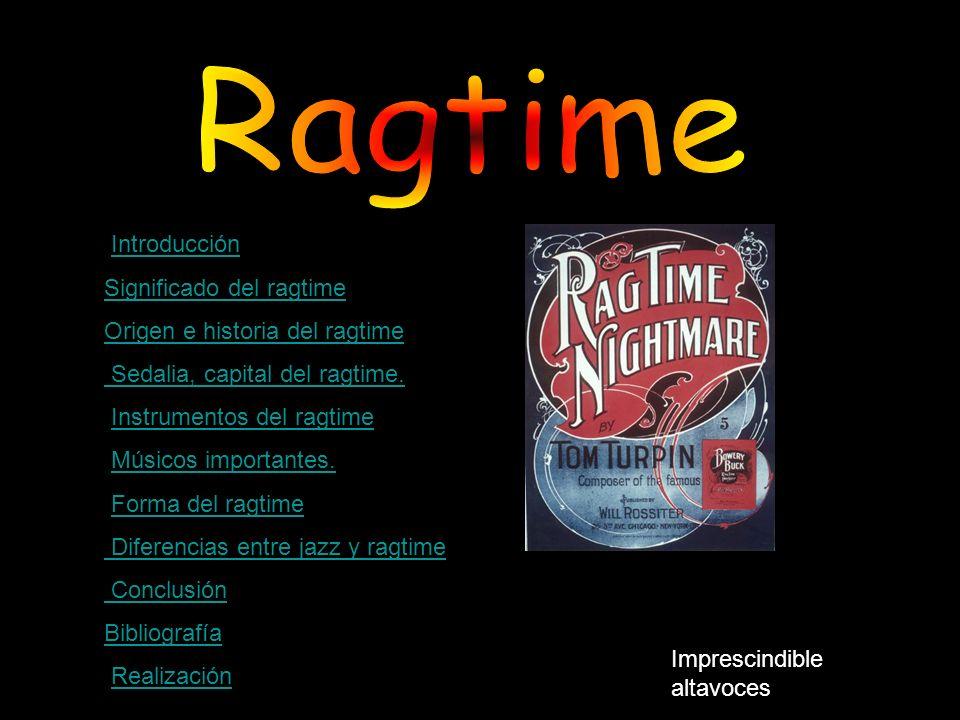 Introducción Significado del ragtime Origen e historia del ragtime Sedalia, capital del ragtime.