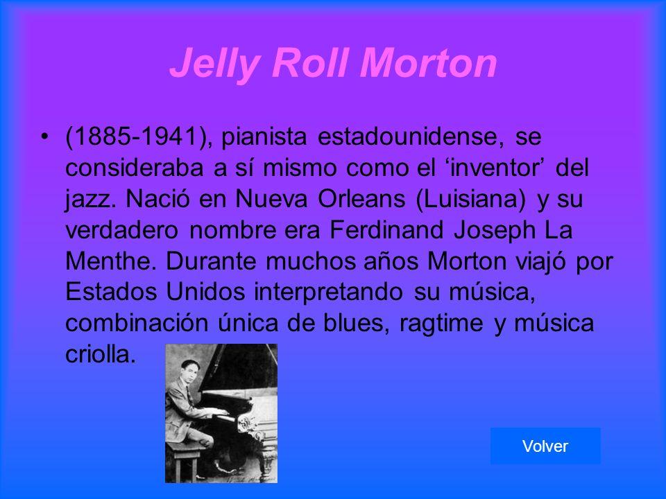 Jelly Roll Morton (1885-1941), pianista estadounidense, se consideraba a sí mismo como el inventor del jazz.