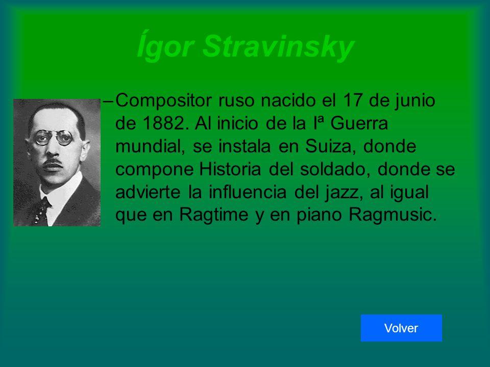 Ígor Stravinsky –Compositor ruso nacido el 17 de junio de 1882.