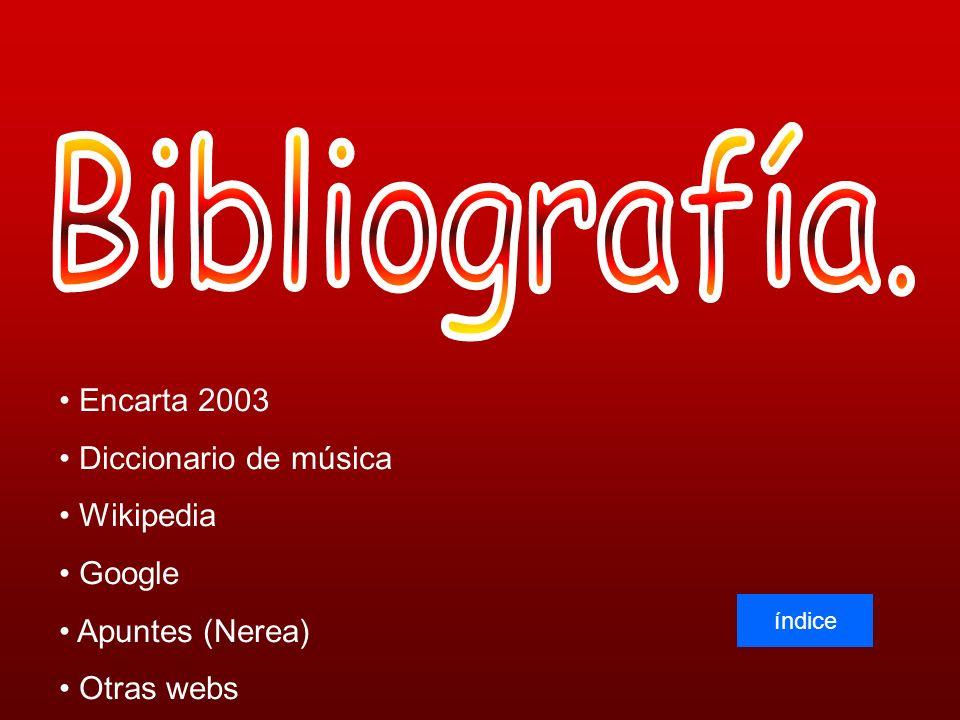 Encarta 2003 Diccionario de música Wikipedia Google Apuntes (Nerea) Otras webs índice
