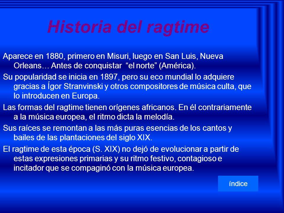Historia del ragtime Aparece en 1880, primero en Misuri, luego en San Luis, Nueva Orleans… Antes de conquistar el norte (América).