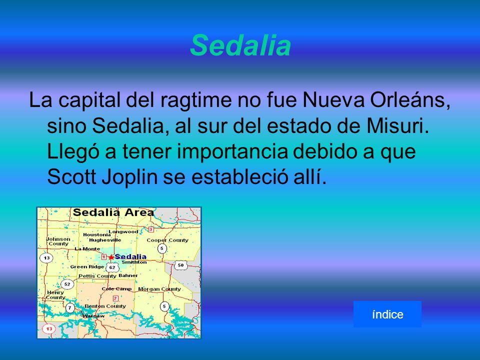 Sedalia La capital del ragtime no fue Nueva Orleáns, sino Sedalia, al sur del estado de Misuri.