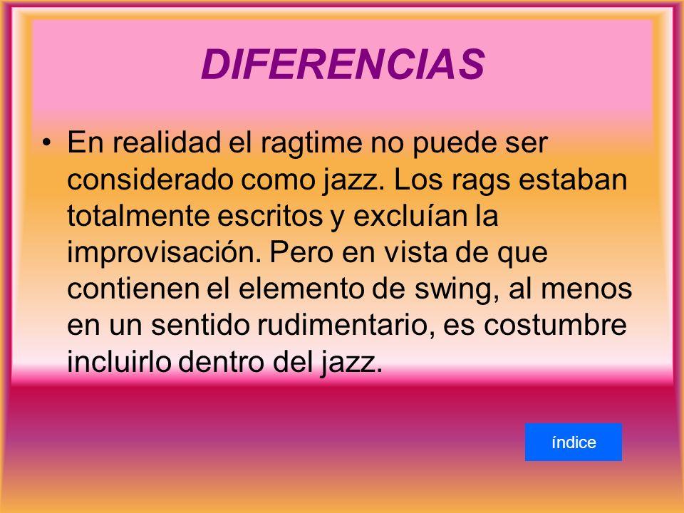 DIFERENCIAS En realidad el ragtime no puede ser considerado como jazz.