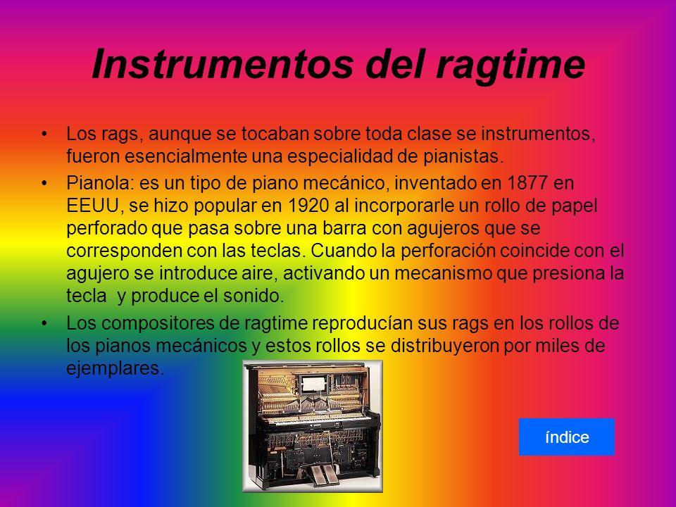 Instrumentos del ragtime Los rags, aunque se tocaban sobre toda clase se instrumentos, fueron esencialmente una especialidad de pianistas.