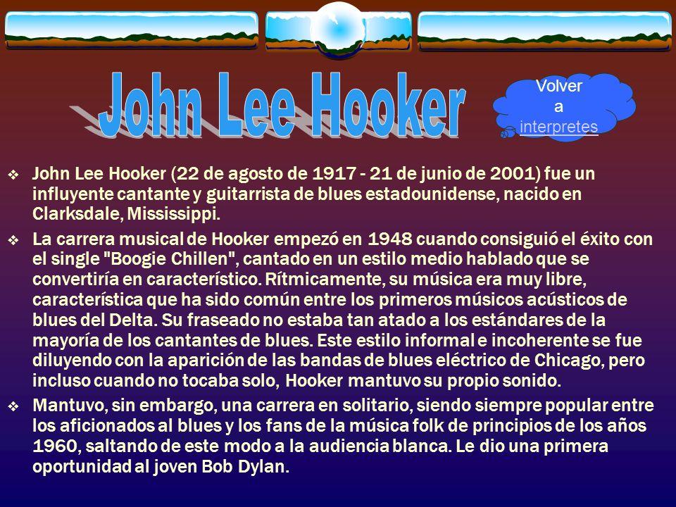 John Lee Hooker (22 de agosto de 1917 - 21 de junio de 2001) fue un influyente cantante y guitarrista de blues estadounidense, nacido en Clarksdale, M